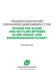 UnternehmensGruen - Transatlantisches Freihandelsabkommen (TTIP) - Risiken für kleine und mittlere Betriebe in der Agrar - und Ernaehrungswirtschaft